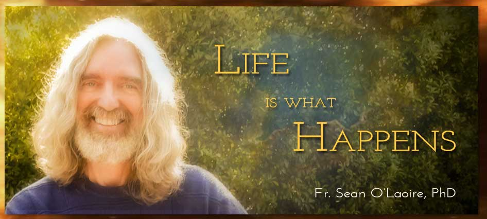 Life is what Happens - the website of Fr. Sean O'Laoire, PhD