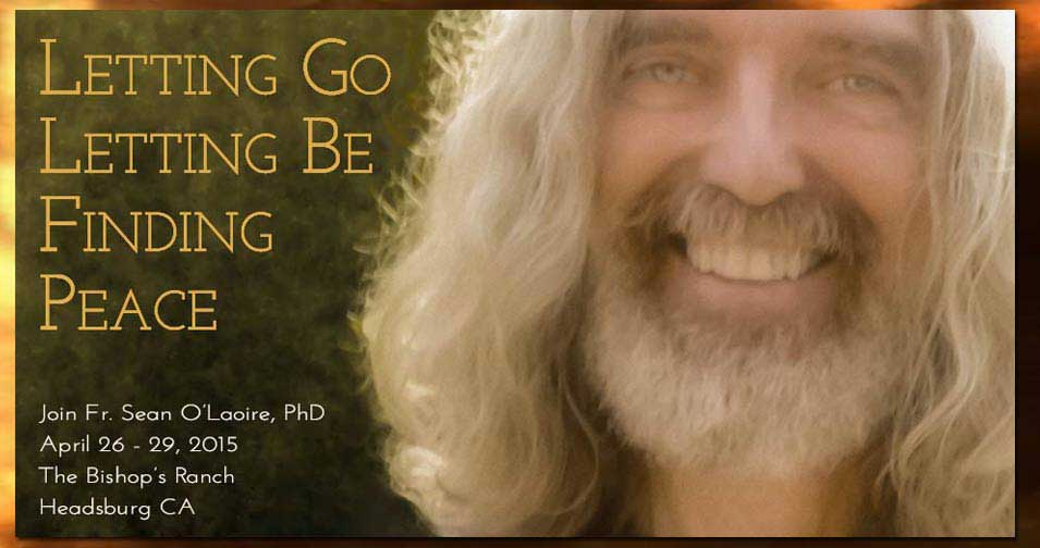 Letting Go, Letting Be, Finding Peace, 2015 Healdsburg CA Retreat with Fr. Sean O'Laoire, PhD