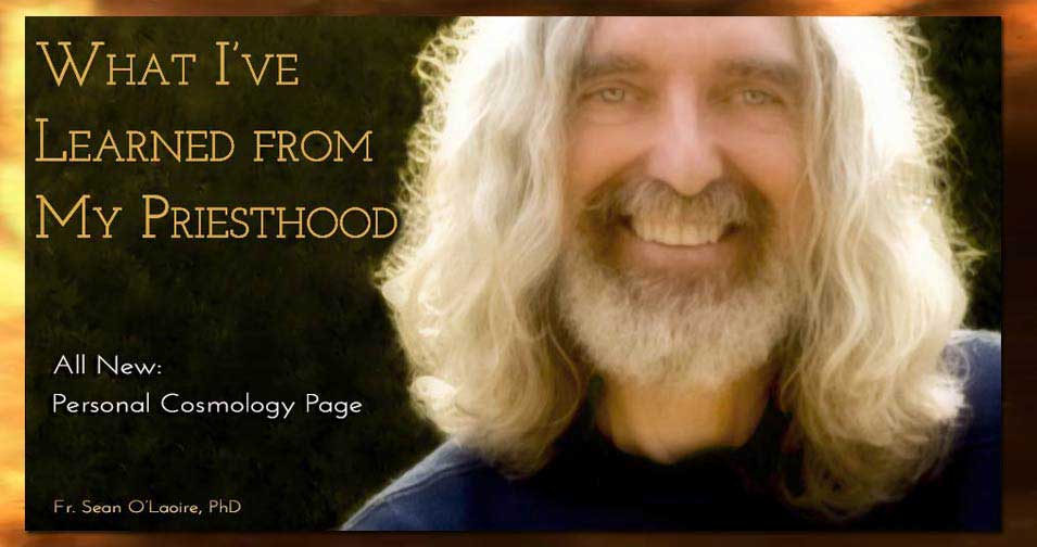 What I've Learned from My Priesthood: All New Personal Cosmology Page by Fr. Sean O'Laoire, PhD